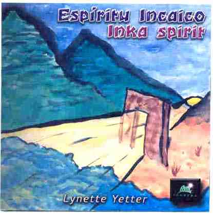 Espiritu Incaico / Inka Spirit CD cover art. Lynette Yetter